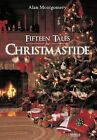 Fifteen Tales for Christmastide by Alan Montgomery (Hardback, 2012)
