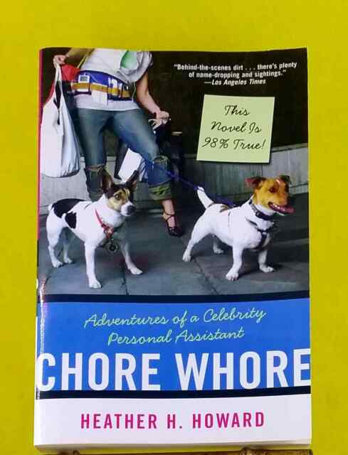 Chore Whore: Adventures of a Celebrity Personal Assistant Heather Howard used PB