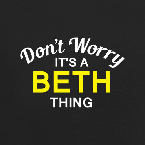 Name Womens T-Shirt Don/'t Worry It/'s a BETH Thing! Personalised Custom