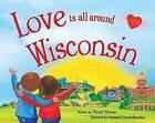 Love Is All Around Wisconsin by Wendi Silvano (Hardback, 2016)