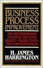 Business Process Improvement: The Breakthrough Strategy for Total Quality, Productivity, and Competitiveness by H. J. Harrington (Hardback, 1991)
