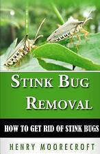 Stink Bug Removal : How to Get Rid of Stink Bugs by Henry Moorecroft (2012,...