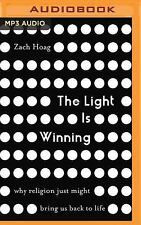 The Light Is Winning : Why Religion Just Might Bring Us Back to Life by Zach...