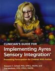 Clinician's Guide for Implementing Ayres Sensory Integration: Promoting Participation for Children with Autism by Roseann C. Schaaf, Zoe Mailloux (Paperback, 2015)