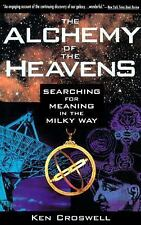 The Alchemy of the Heavens : Searching for Meaning in the Milky Way by Ken...