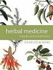 Herbal Medicine: Trends and Traditions: A Comprehensive Sourcebook on the Preparation and Use of Medicinal Plants by Charles W Kane (Hardback, 2009)