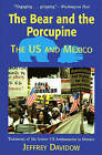 The Bear and the Porcupine: The U.S and Mexico by Jeffrey Davidow (Paperback, 2006)