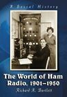The World of Ham Radio, 1901-1950: A Social History by Richard A. Bartlett (Paperback, 2015)
