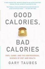 Good Calories, Bad Calories : Fats, Carbs, and the Controversial Science of Diet and Health by Gary Taubes (2008, Trade Paperback)
