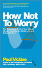 How Not To Worry: The Remarkable Truth of How a Small Change Can Help You Stress Less and Enjoy Life More by Paul McGee (Paperback, 2012)