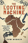 The Looting Machine: Warlords, Oligarchs, Corporations, Smugglers, and the Theft of Africa's Wealth by Tom Burgis (Paperback, 2016)
