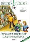 Wir gehen in die Bibliothek - Kütüphaneye gidiyoruz von Roland Mörchen (2011, Gebundene Ausgabe)