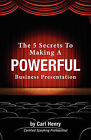 The 5 Secrets to Making a Powerful Business Presentation by Carl Henry (Paperback / softback, 2010)