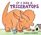 If I Had a Triceratops by George O'Connor (Hardback, 2015)
