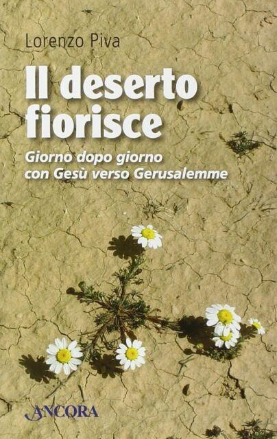 Il deserto fiorisce. Giorno dopo giorno con Gesù verso Gerusalemme - L. PIVA