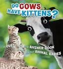 Do Cows Have Kittens?: A Question and Answer Book about Animal Babies by Emily James (Hardback, 2016)