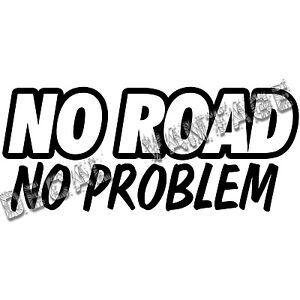 no road no problem vinyl sticker decal race offroad dirt choose size color ebay. Black Bedroom Furniture Sets. Home Design Ideas