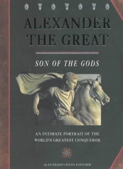 Alexander The Great. Son of The Gods,Alan Fildes, Joann Fletcher