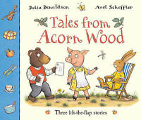 Tales from Acorn Wood: Three Lift-the-Flap Stories by Julia Donaldson EXCELLENT