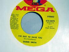 Sammi Smith: I've Got to Have You / Jimmy's in Georgia  [Unplayed Copy]