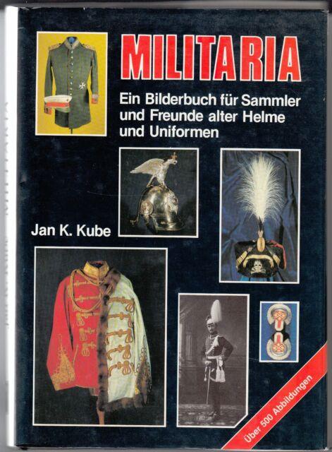 Militaria - Ein Bilderbuch für Sammler und Freunde alter Helme und Uniformen