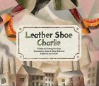Leather Shoe Charlie: Industrial Revolution (UK) by Gyeong-Hwa Kim (Paperback, 2014)