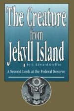 The Creature from Jekyll Island : A Second Look at the Federal Reserve by G. Edward Griffin (1998, Paperback)