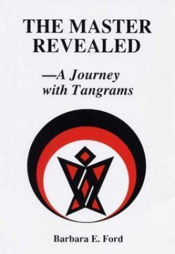The Master Revealed: A Journey With Tangrams Ford, Barbara E. Paperback Used -