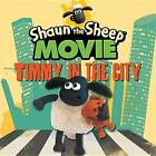 Shaun the Sheep Movie - Timmy in the City by Candlewick Press (Board book, 2015)