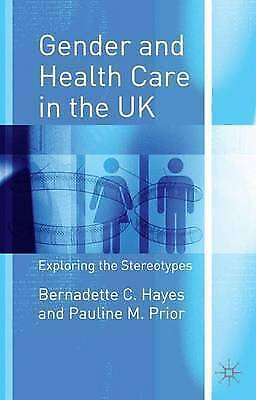 1 of 1 - Gender and Health Care in the UK: Exploring the Stereotypes, Hayes, Bernadette C