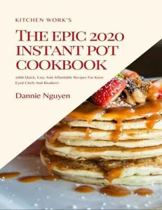 The Epic 2020 Instant Pot Cookbook 1000 Quick Easy And Affordable Eb00k Pdf Ebay
