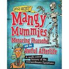 Mangy Mummies, Menacing Pharoahs and Awful Afterlife: A Moth-Eaten History of the Extraordinary Egyptians by Kay Barnham, Neil Tonge (Hardback, 2014)