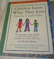 Children Learn What They Live : Parenting to Inspire Values by Rachel Harris...