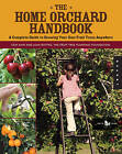 The Home Orchard Handbook: A Complete Guide to Growing Your Own Fruit Trees Anywhere by Cem Akin, Leah Rottke (Hardback, 2011)
