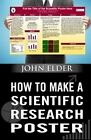 How to Make a Scientific Research Poster by John Elder (Paperback / softback, 2014)
