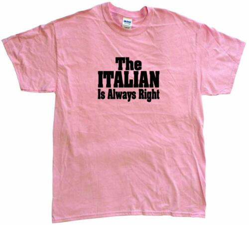 The Italian Is Always Right Mens Tee Shirt Pick Size Color Small 6XL S//S or L//S