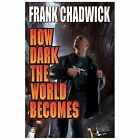 How Dark the World Becomes by Frank Chadwick (2014, Paperback)