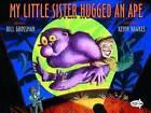 My Little Sister Hugged an Ape by Bill Grossman (Paperback / softback)