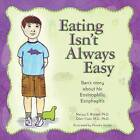 Eating Isn't Always Easy: Ben's Story about His Eosinophilic Esophagitis by P H D Qian Yuan M D, Nancy S Rotter Ph D (Paperback / softback, 2012)