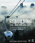 Rebuilding the American City: Design and Strategy for the 21st Century Urban Core by David Gamble, Patty Heyda (Paperback, 2016)