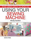 The Very Easy Guide to Using Your Sewing Machine by Wendy Gardiner (Paperback, 2013)