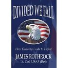Divided We Fall How Disunity Leads to Defeat 9781425911089 by James Rothrock
