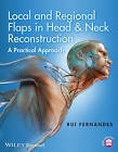 Local and Regional Flaps in Head & Neck Reconstruction: A Practical Approach by Rui Fernandes (Hardback, 2014)