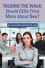 Talking the Walk: Should Ceos Think More about Sex?: How Gender Impacts Management and Leadership Communication by Dr Julia Helene Ibbotson Phd Fhea, Julia Helene Ibbotson (Paperback / softback, 2012)