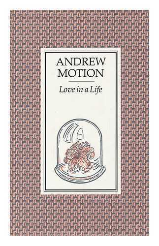 Love in a Life / Andrew Motion