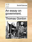 An Essay on Government. by Dr. Thomas Gordon (Paperback / softback, 2010)
