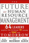 The Future of Human Resource Management: 64 Thought Leaders Explore the Critical HR Issues of Today and Tomorrow by John Wiley and Sons Ltd (Hardback, 2005)