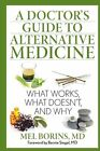 A Doctor's Guide to Alternative Medicine: What Works, What Doesn't, and Why by Mel Borins (Paperback, 2014)