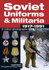 Soviet Uniforms & Militaria 1917-1991 in Colour Photographs by Laszlo Bekesi (Paperback, 2011)