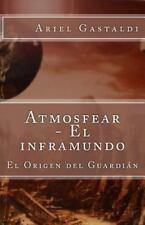 Atmosfear - el Inframundo: Atmosfear - el Inframundo : El Origen Del Guardián...